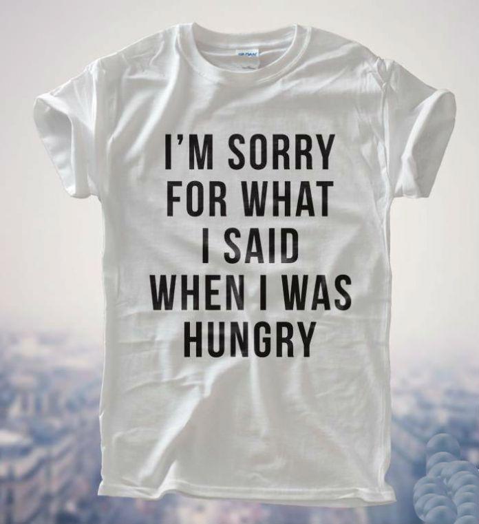 Прости за то, что Я сказал, когда Я был голоден, Женщины Т рубашка Хлопок Повседневная Смешные Рубашку Для Леди Белый Серый Топ Тройник Hipster Z-192